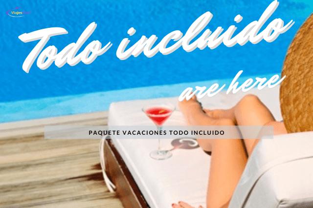 Vacaciones todo incluido Paquetes Vacacionales